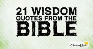 21 Wisdom Quotes From The Bible