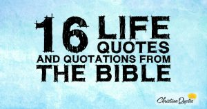16 Life Quotes and Quotations From The Bible