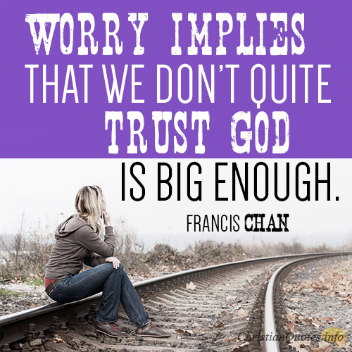 3 Reasons That Worry Shows We Dont Trust God Christianquotesinfo