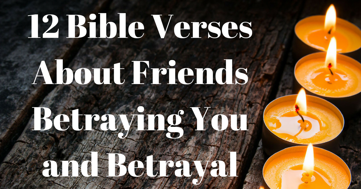 12 Bible Verses About Friends Betraying You And Betrayal