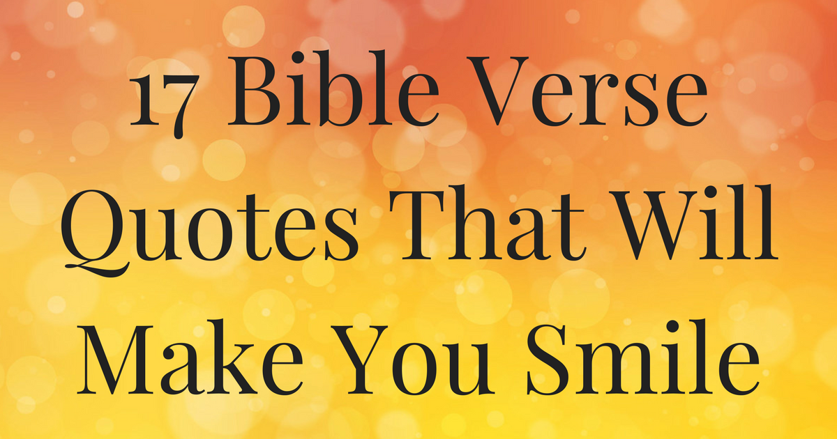17 bible verse quotes that will make you smile christianquotesinfo