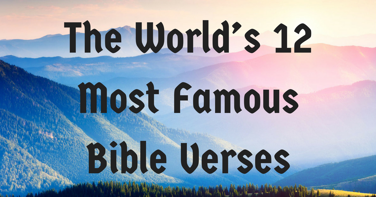 Famous Bible Quotes The World's 12 Most Famous Bible Verses  Christianquotes