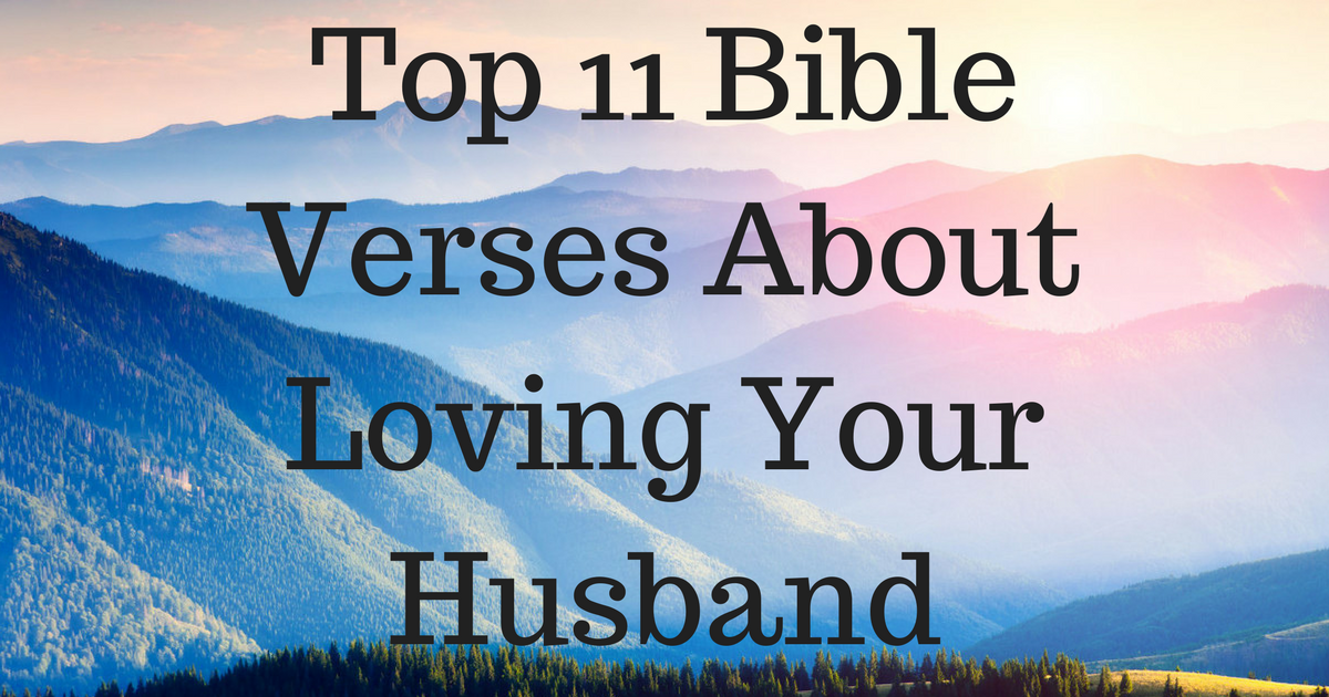 top 11 bible verses about loving your husband christianquotes info