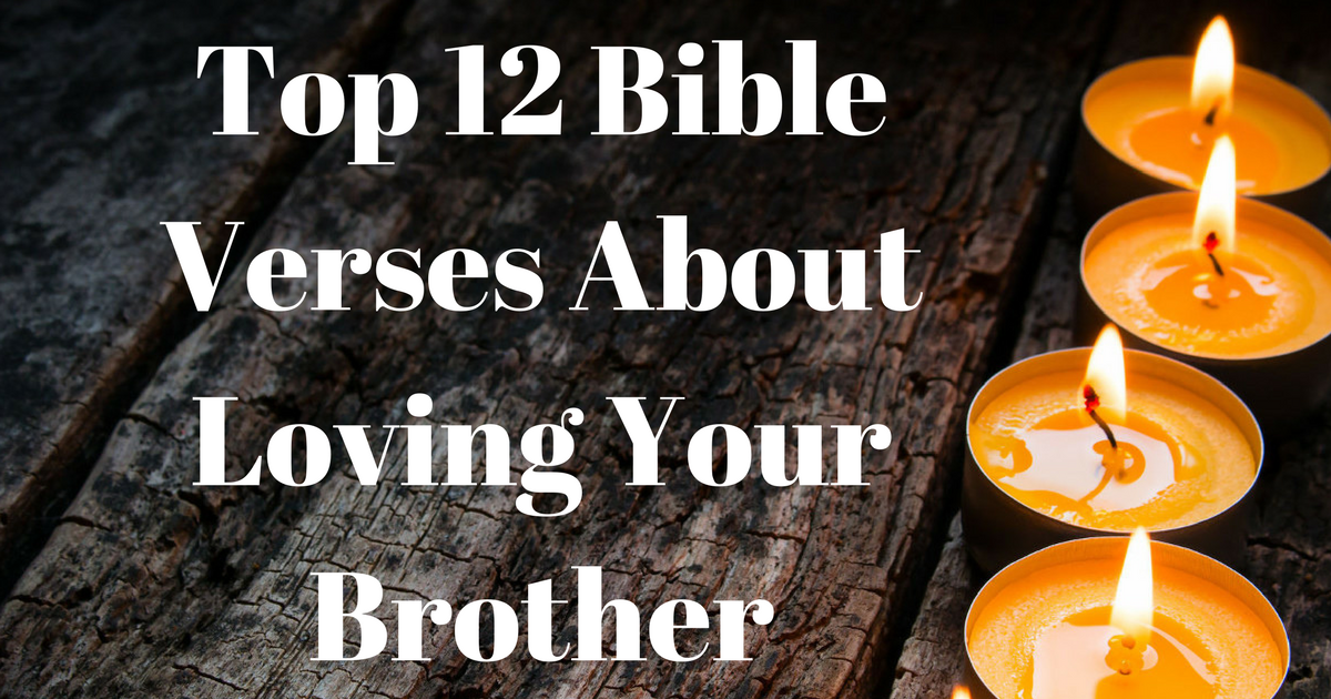 top 12 bible verses about loving your brother christianquotes info