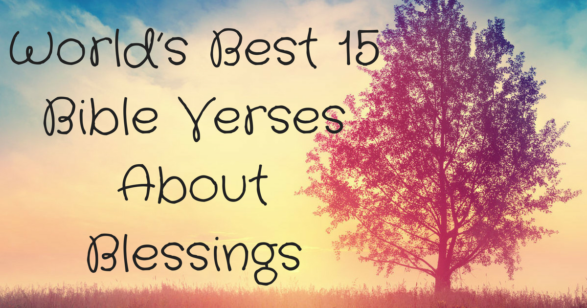 world s best 15 bible verses about blessings christianquotes info