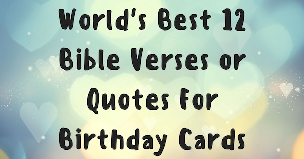 Worlds Best 12 Bible Verses Or Quotes For Birthday Cards