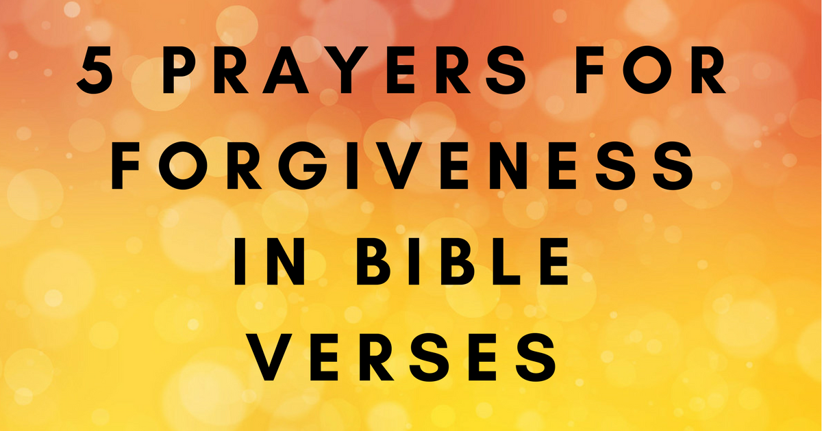 5 Prayers For Forgiveness In Bible Verses | ChristianQuotes info