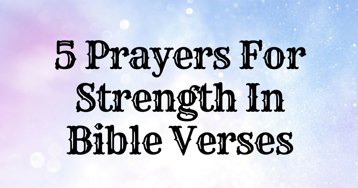 5 Prayers For Strength In Bible Verses | ChristianQuotes info