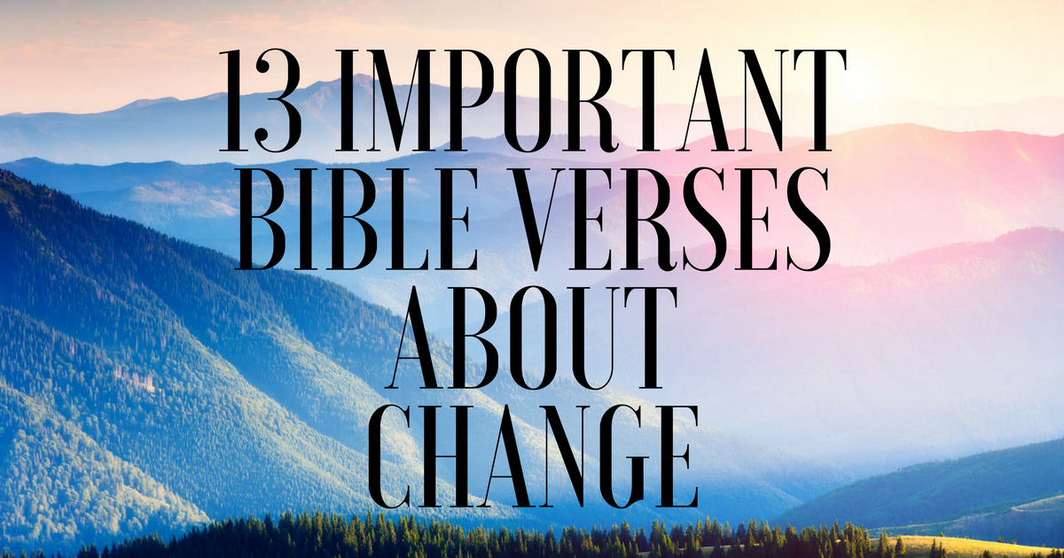 13 Important Bible Verses About Change | ChristianQuotes info