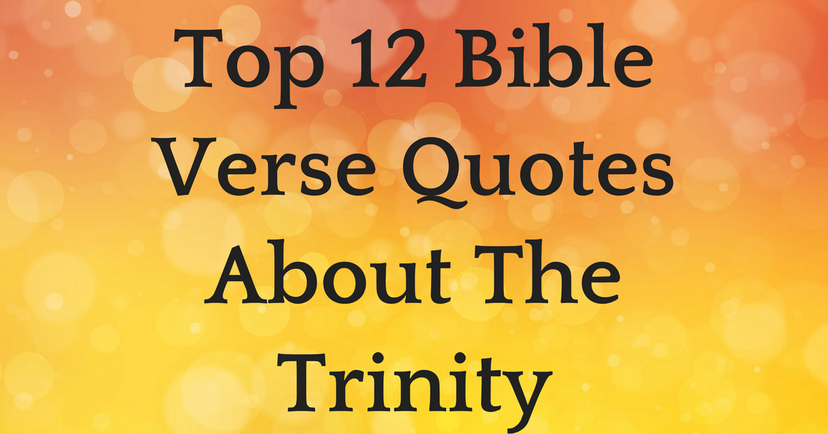 top 12 bible verse quotes about the trinity christianquotes info