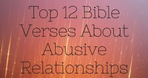 Top 12 Bible Verses About Abusive Relationships