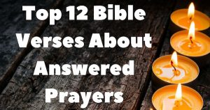 Top 12 Bible Verses About Answered Prayers