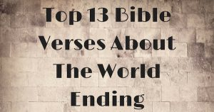 Top 13 Bible Verses About The World Ending