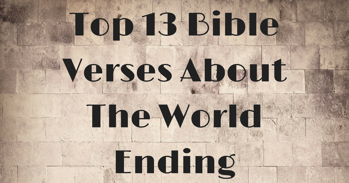Top 13 Bible Verses About The World Ending Christianquotesinfo