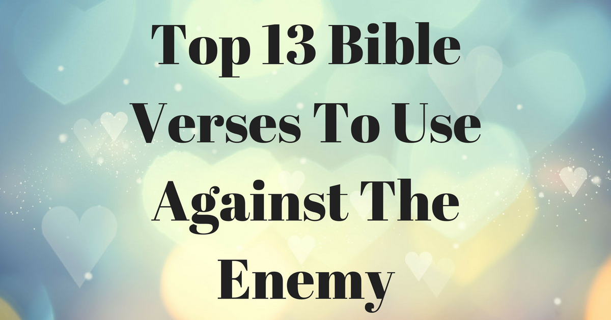 top 13 bible verses to use against the enemy christianquotes info