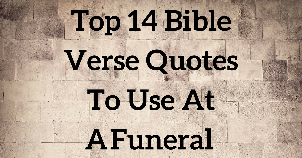 top 14 bible verse quotes to use at a funeral christianquotes info