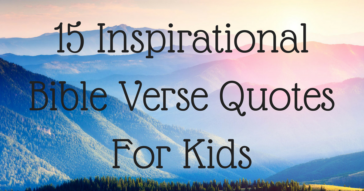 15 inspirational bible verse quotes for kids