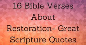 16 Bible Verses About Restoration- Great Scripture Quotes