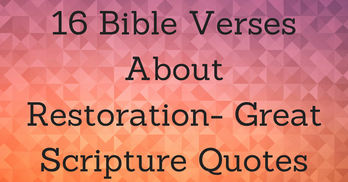 16 bible verses about restoration great scripture quotes