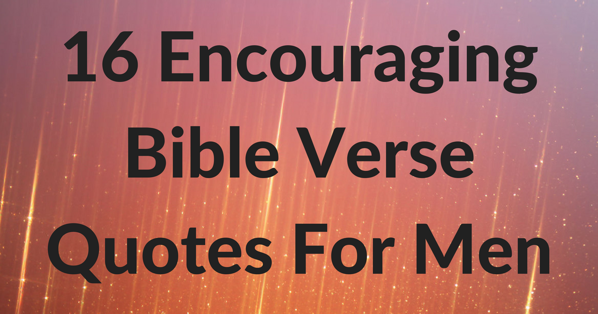16 encouraging bible verse quotes for men