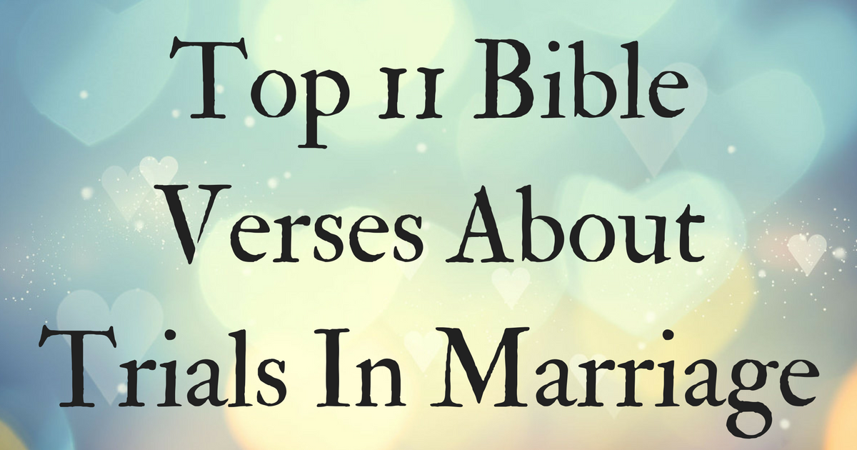 top 11 bible verses about trials in marriage christianquotes info