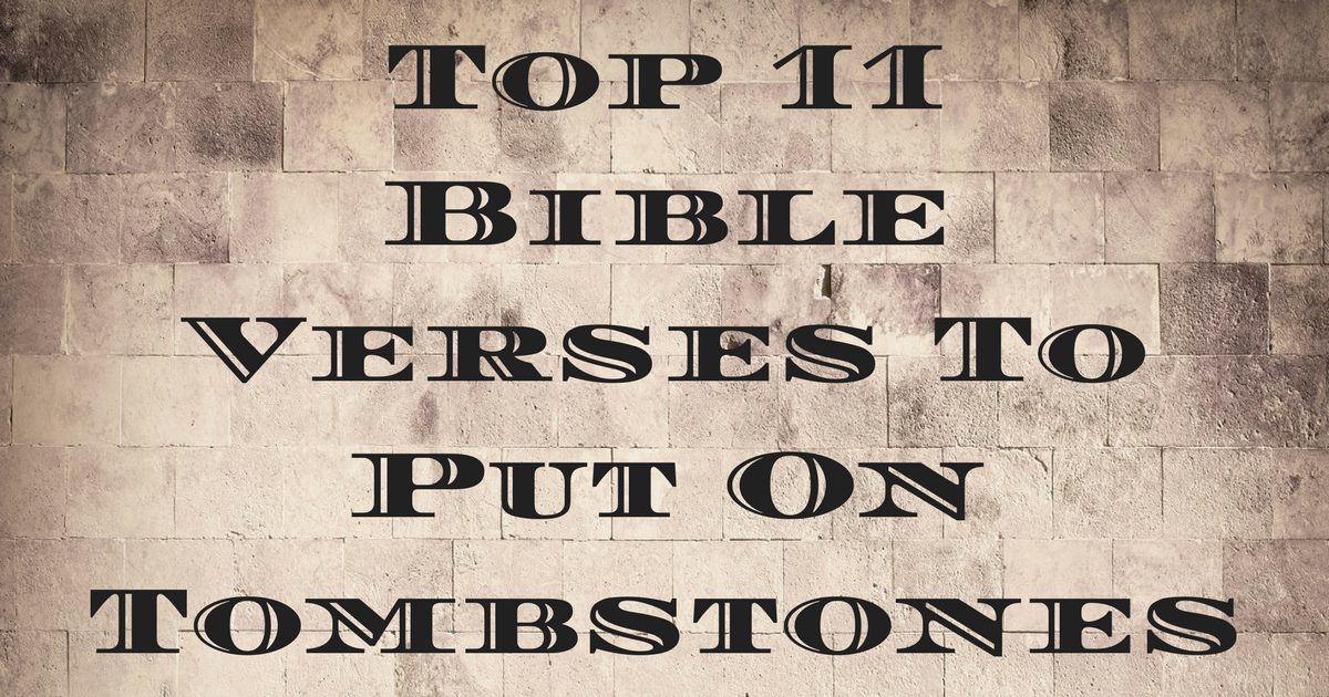 Top 11 Bible Verses To Put On Tombstones Christianquotesinfo