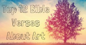 Top 12 Bible Verses About Art