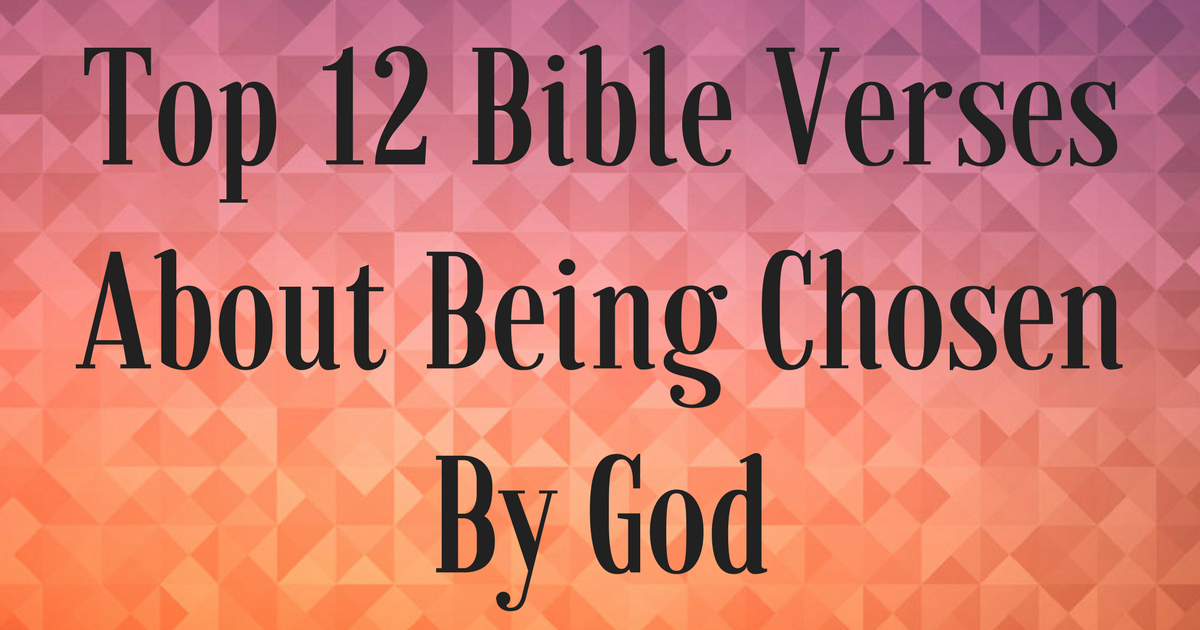 Top 12 Bible Verses About Being Chosen By God | ChristianQuotes info
