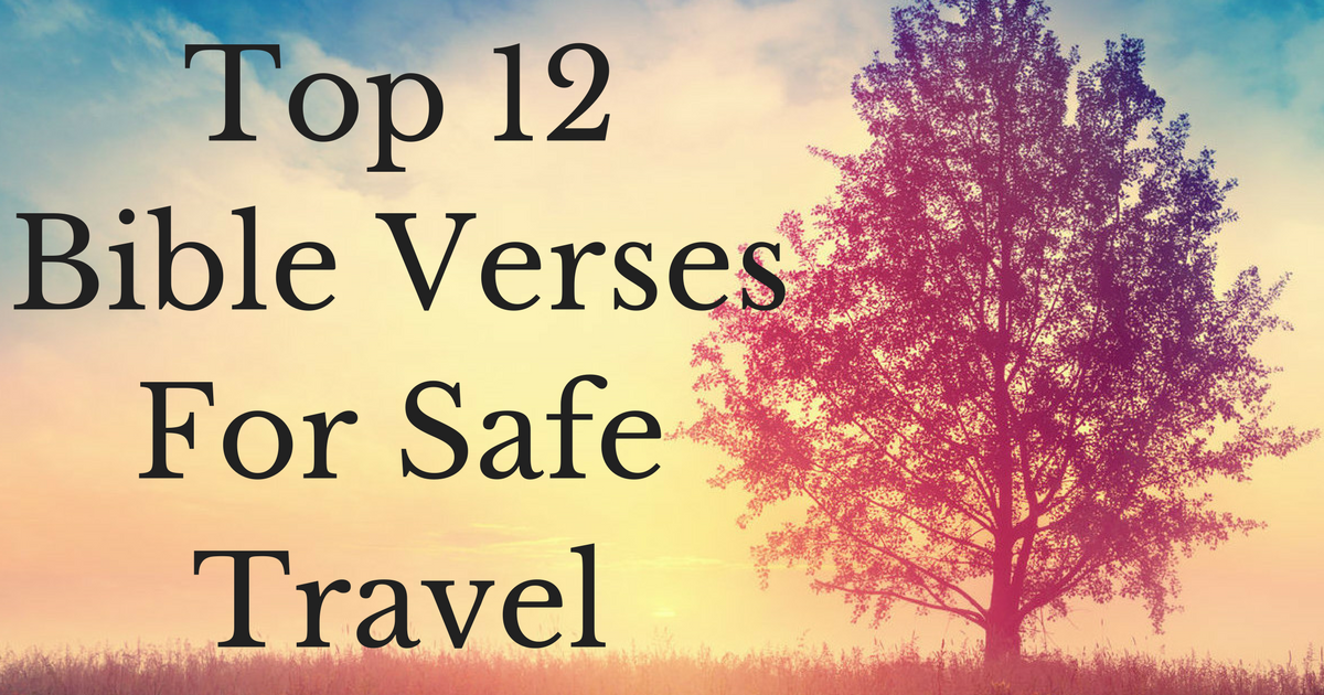 Top 12 Bible Verses For Safe Travel | ChristianQuotes info