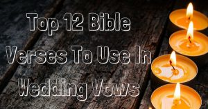 Top 12 Bible Verses To Use In Wedding Vows