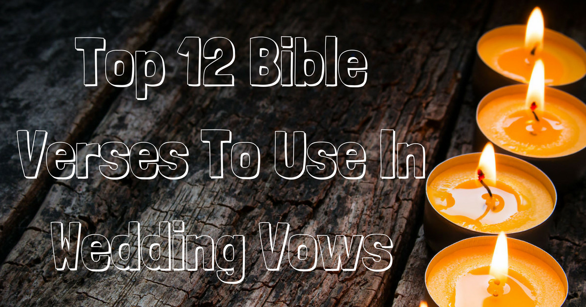 top 12 bible verses to use in wedding vows christianquotes info