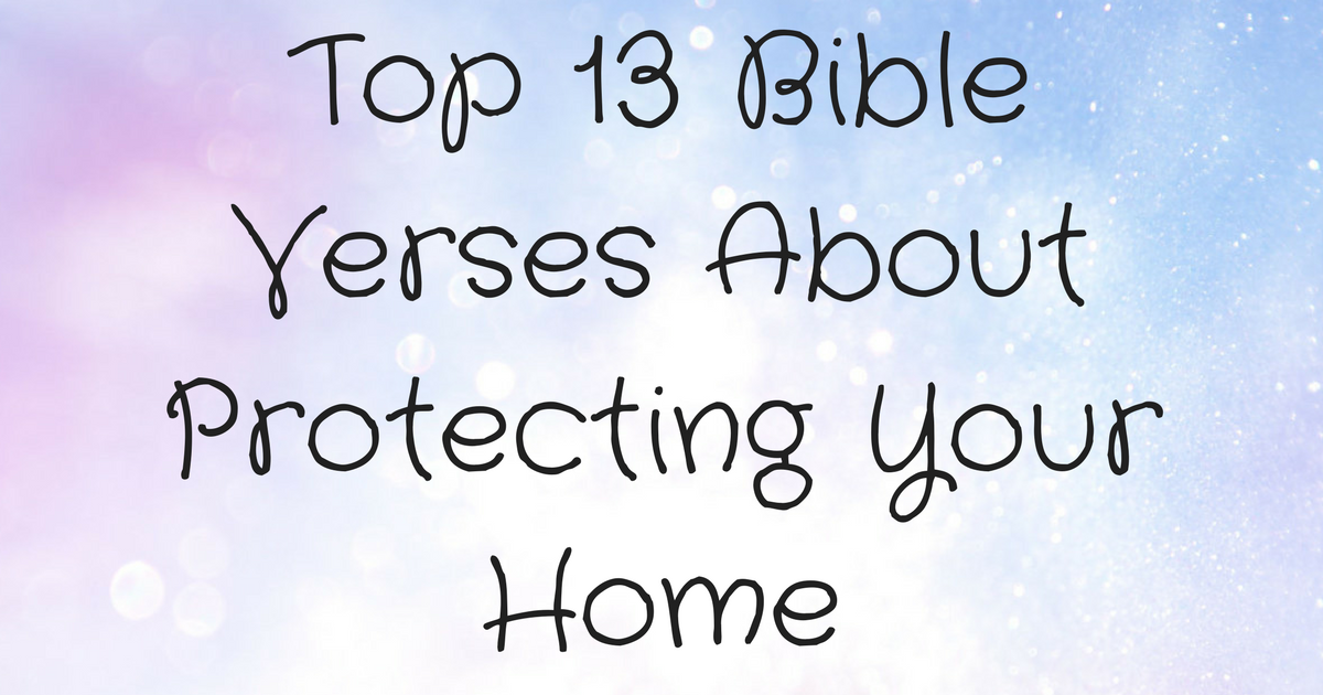 top 13 bible verses about protecting your home christianquotes info