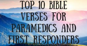 Top 10 Bible Verses For Paramedics And First Responders