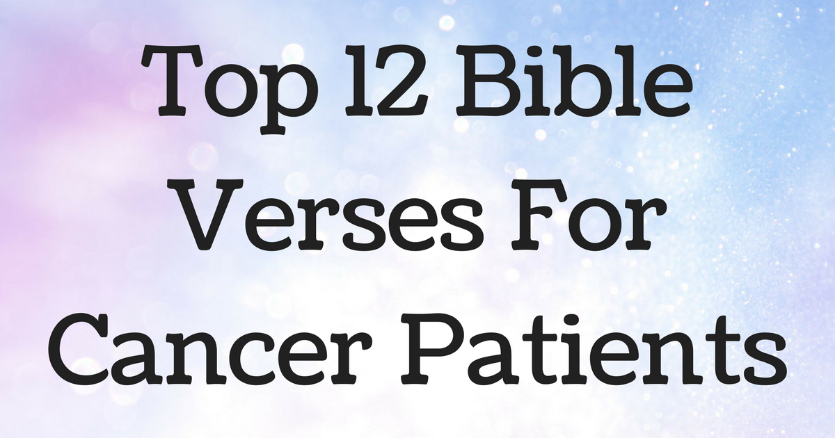 Top 12 Bible Verses For Cancer Patients Christianquotesfo