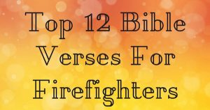 Top 12 Bible Verses For Firefighters