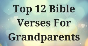 Top 12 Bible Verses For Grandparents