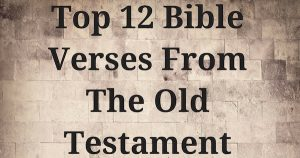 Top 12 Bible Verses From The Old Testament