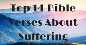 Top 14 Bible Verses About Suffering