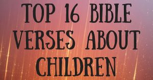 Top 16 Bible Verses About Children