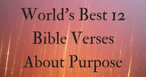 World's Best 12 Bible Verses About Purpose