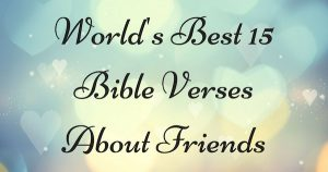 World's Best 15 Bible Verses About Friends