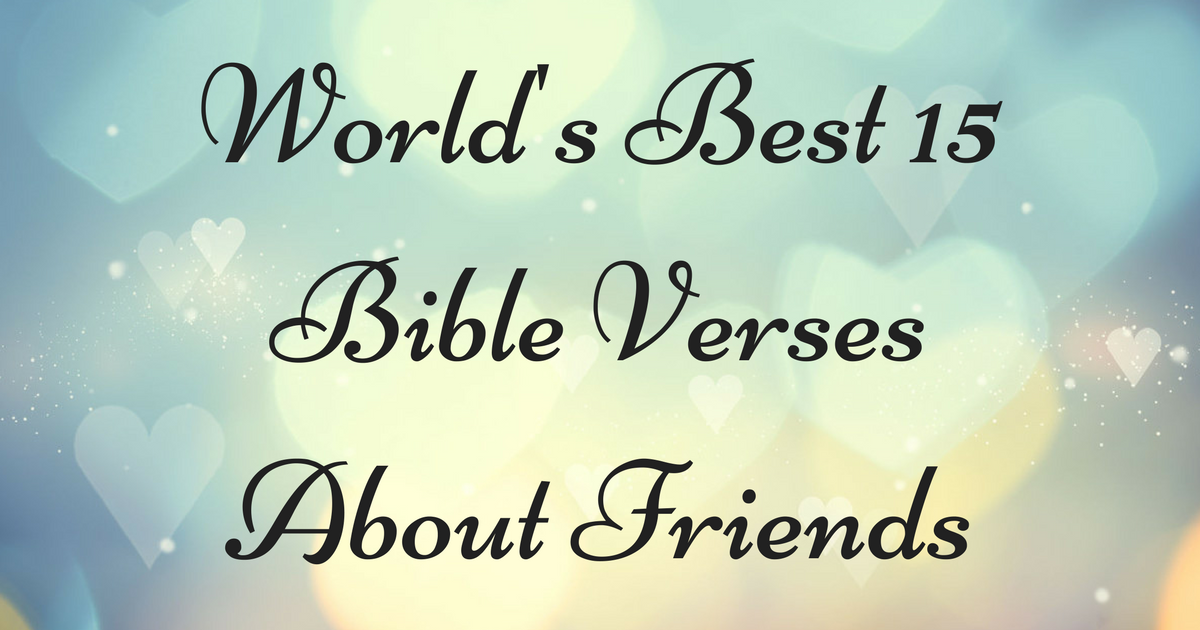 world s best 15 bible verses about friends christianquotes info