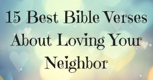 15 Best Bible Verses About Loving Your Neighbor