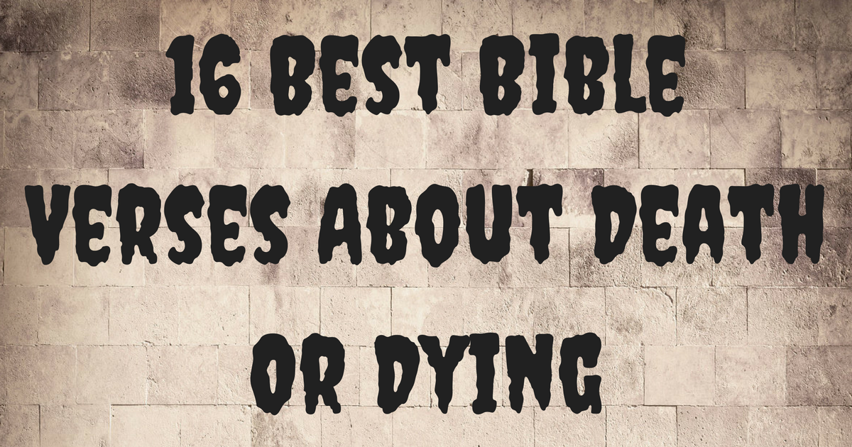 16 Best Bible Verses About Death Or Dying | ChristianQuotes info