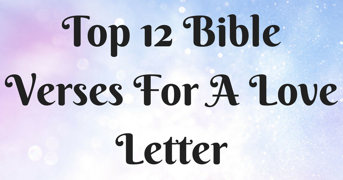 top 12 bible verses for a love letter christianquotes info