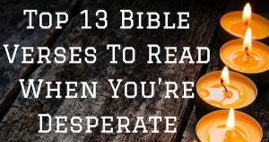 Top 13 Bible Verses To Read When You're Desperate