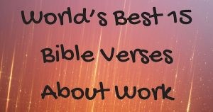 World's Best 15 Bible Verses About Work