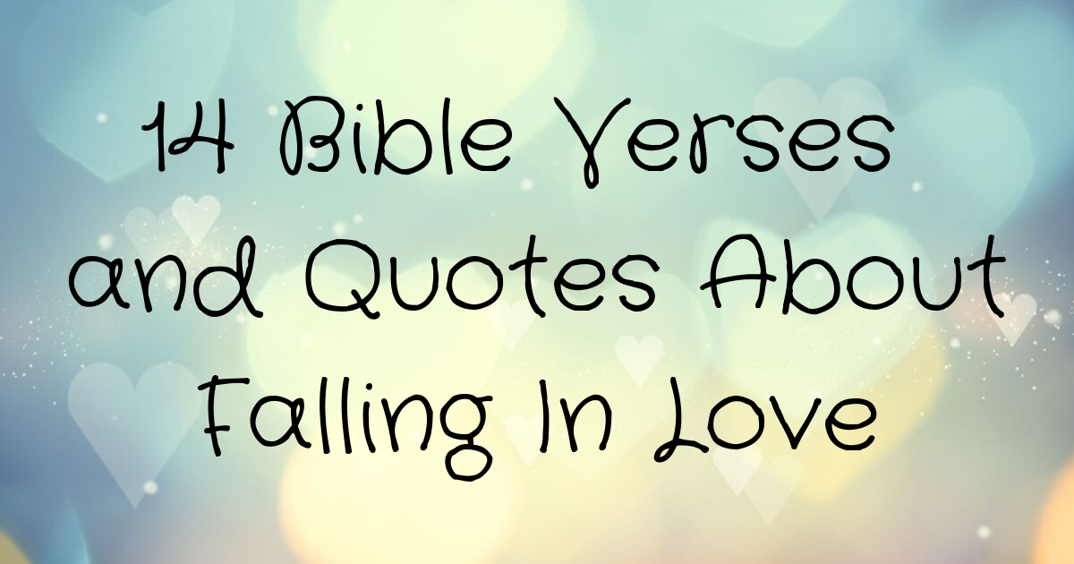 14 Bible Verses and Quotes About Falling In Love ...