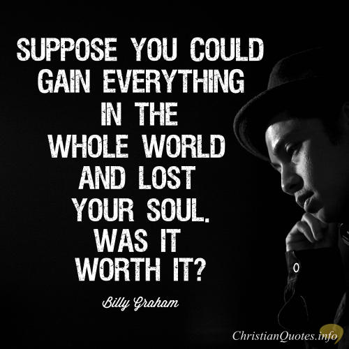 Billy Graham Quote How We Can Gain The World And Lose Our Soul