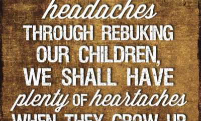 """Charles Spurgeon Quote - """"If we never have headaches through rebuking our children, we shall have plenty of heartaches when they grow up."""""""